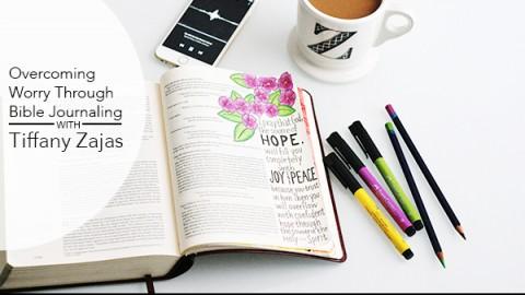 Tiffany Zajas | Overcoming Worry through Bible Journaling