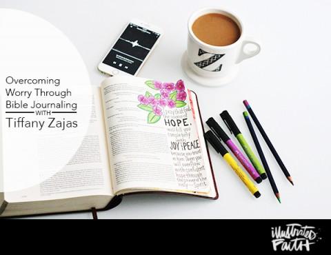 Tiffany Zajas   Overcoming Worry through Bible Journaling