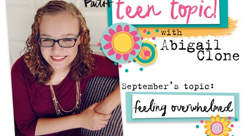 Teen Topic: What to Do When I'm  Feeling Overwhelmed