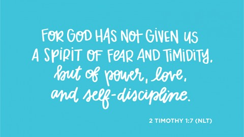 Sunday Inspiration from 2 Timothy 1:7