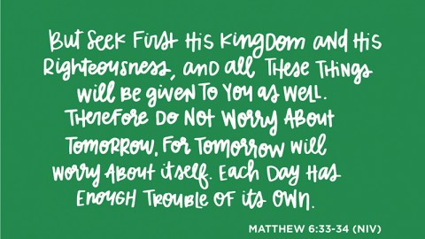 Sunday Inspiration from Matthew 6:33-34