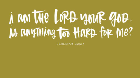 Sunday Inspiration from Jeremiah 32:27